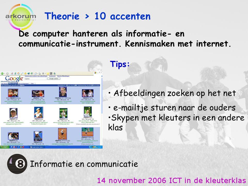 Theorie > 10 accenten Informatie en communicatie De computer hanteren als informatie- en communicatie-instrument. Kennismaken met internet. Tips: e-ma