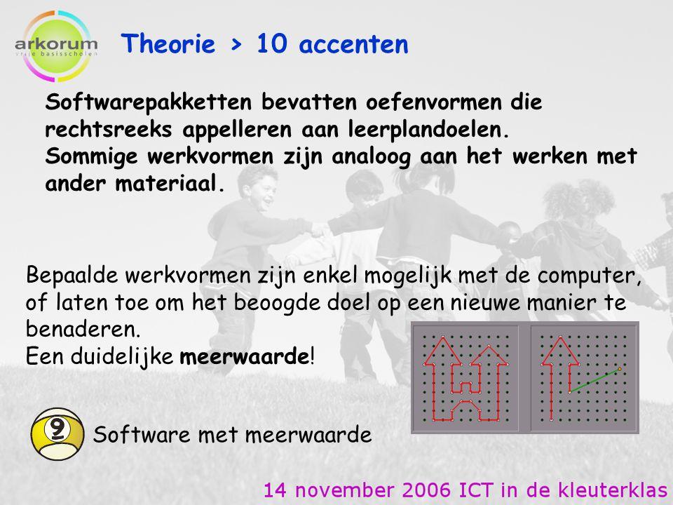 Theorie > 10 accenten Software met meerwaarde Softwarepakketten bevatten oefenvormen die rechtsreeks appelleren aan leerplandoelen. Sommige werkvormen