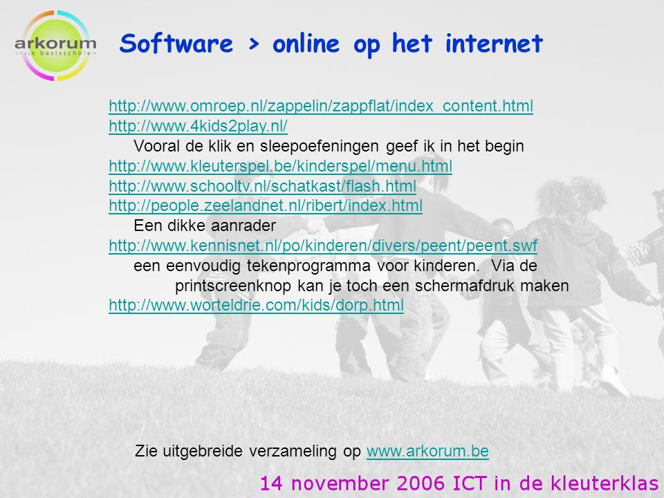 Software > online op het internet http://www.omroep.nl/zappelin/zappflat/index_content.html http://www.4kids2play.nl/ Vooral de klik en sleepoefeninge