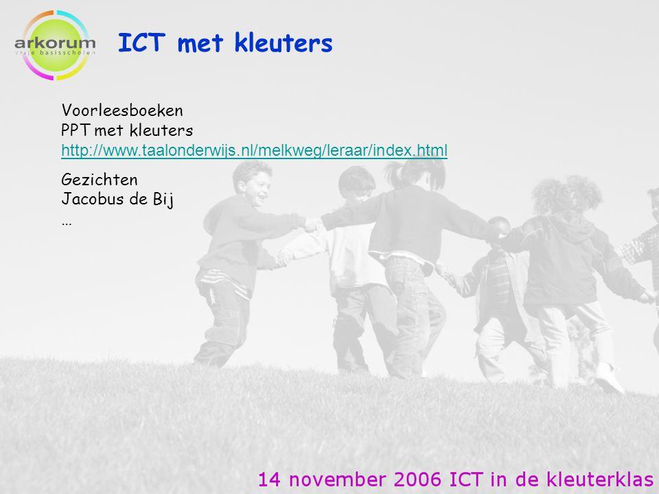 ICT met kleuters Voorleesboeken PPT met kleuters http://www.taalonderwijs.nl/melkweg/leraar/index.html http://www.taalonderwijs.nl/melkweg/leraar/inde