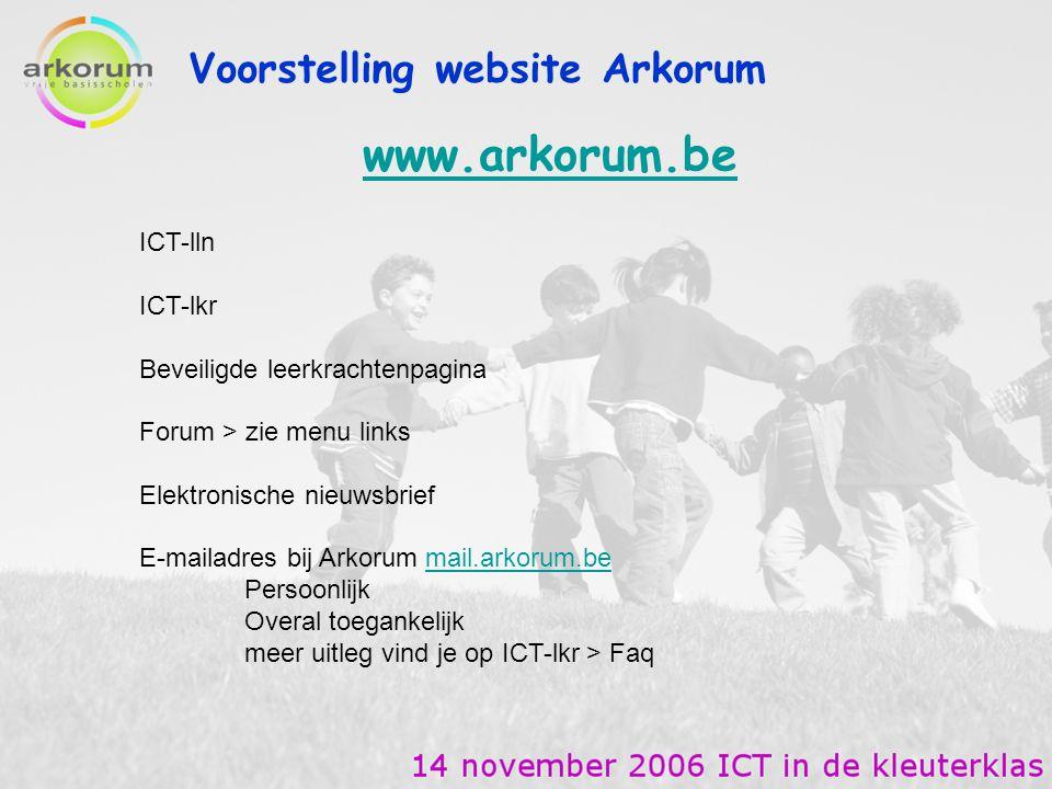 Voorstelling website Arkorum www.arkorum.be ICT-lln ICT-lkr Beveiligde leerkrachtenpagina Forum > zie menu links Elektronische nieuwsbrief E-mailadres