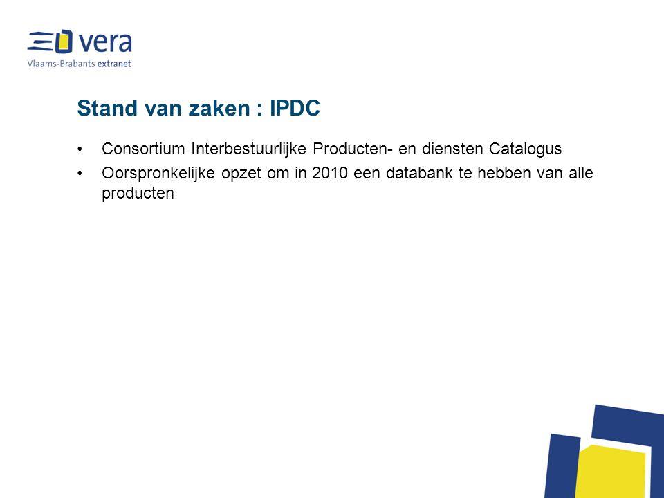 Stand van zaken : IPDC Consortium Interbestuurlijke Producten- en diensten Catalogus Oorspronkelijke opzet om in 2010 een databank te hebben van alle producten