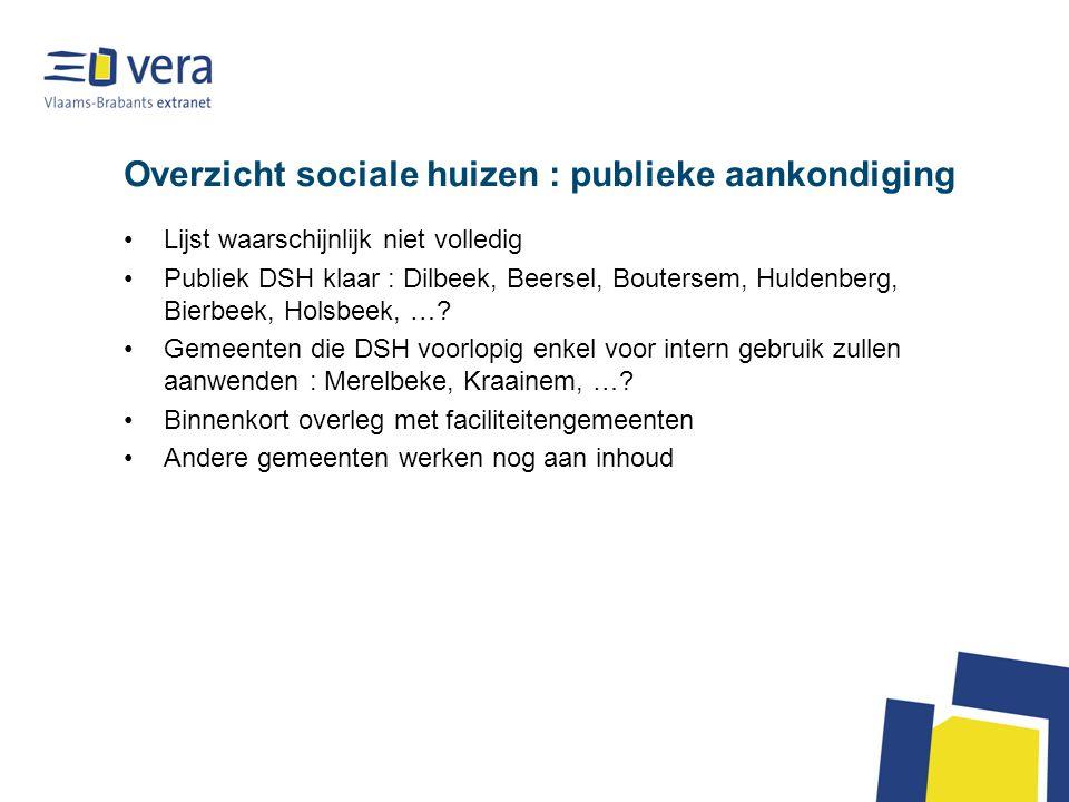 Overzicht sociale huizen : publieke aankondiging Lijst waarschijnlijk niet volledig Publiek DSH klaar : Dilbeek, Beersel, Boutersem, Huldenberg, Bierbeek, Holsbeek, ….