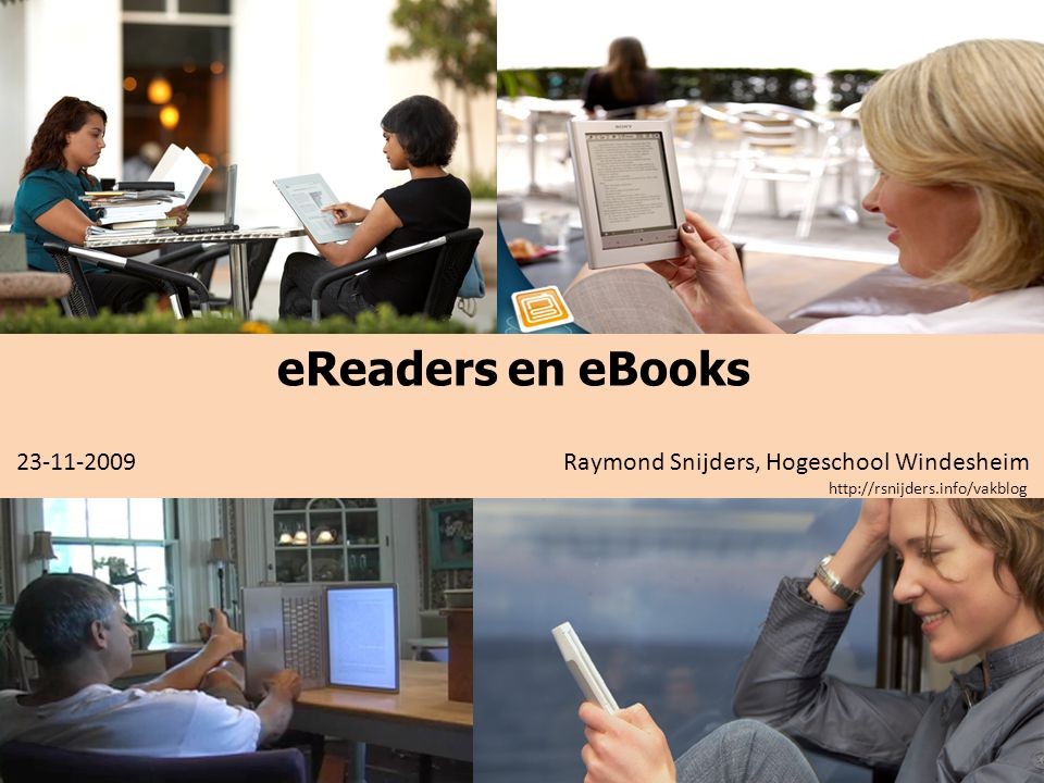 eReaders en eBooks 23-11-2009 Raymond Snijders, Hogeschool Windesheim http://rsnijders.info/vakblog