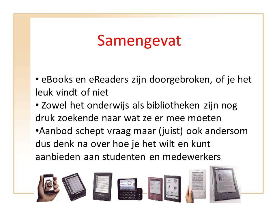 Samengevat • eBooks en eReaders zijn doorgebroken, of je het leuk vindt of niet • Zowel het onderwijs als bibliotheken zijn nog druk zoekende naar wat
