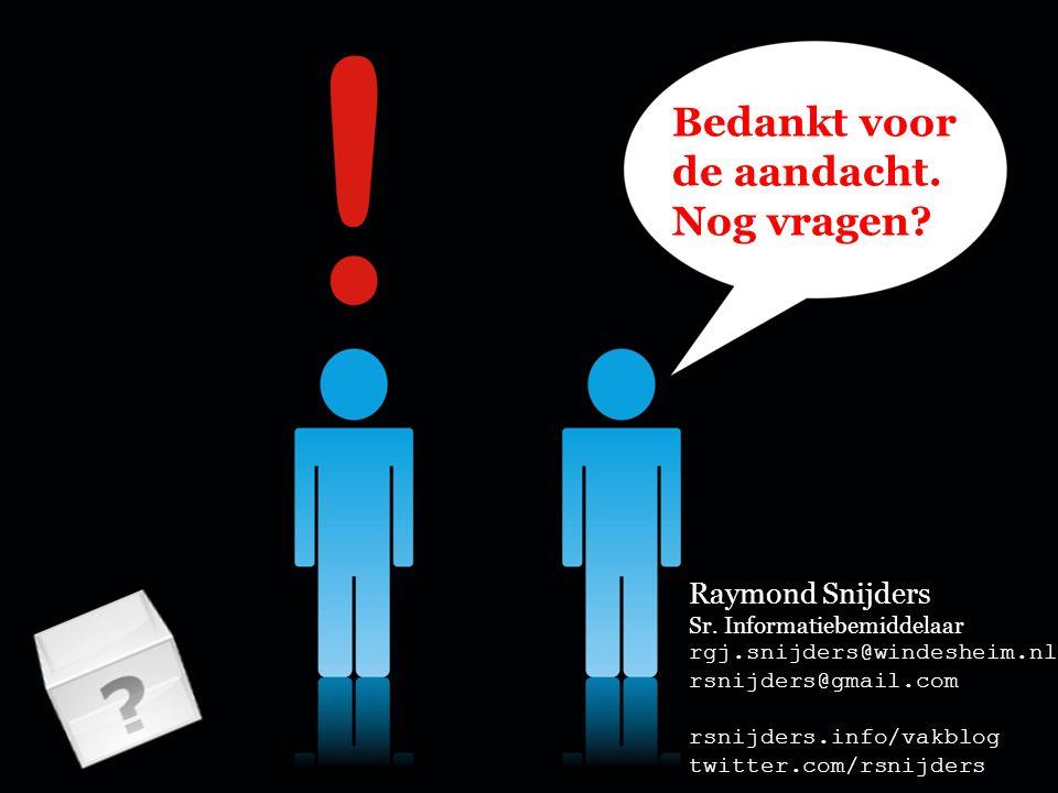 Raymond Snijders Sr. Informatiebemiddelaar rgj.snijders@windesheim.nl rsnijders@gmail.com rsnijders.info/vakblog twitter.com/rsnijders Bedankt voor de