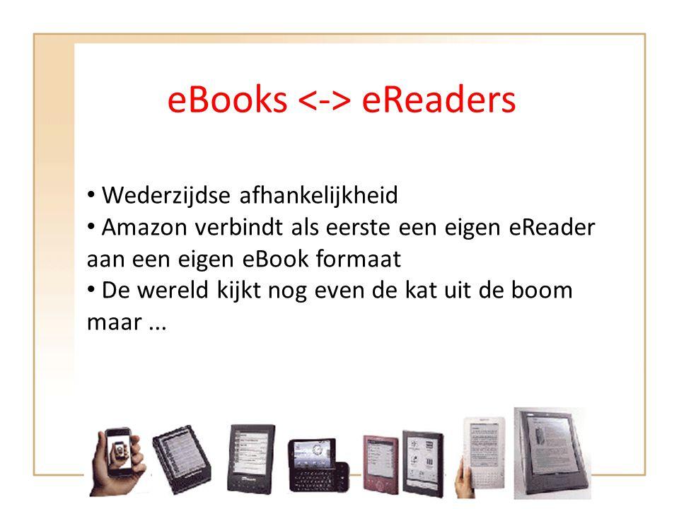 eBooks eReaders • Wederzijdse afhankelijkheid • Amazon verbindt als eerste een eigen eReader aan een eigen eBook formaat • De wereld kijkt nog even de