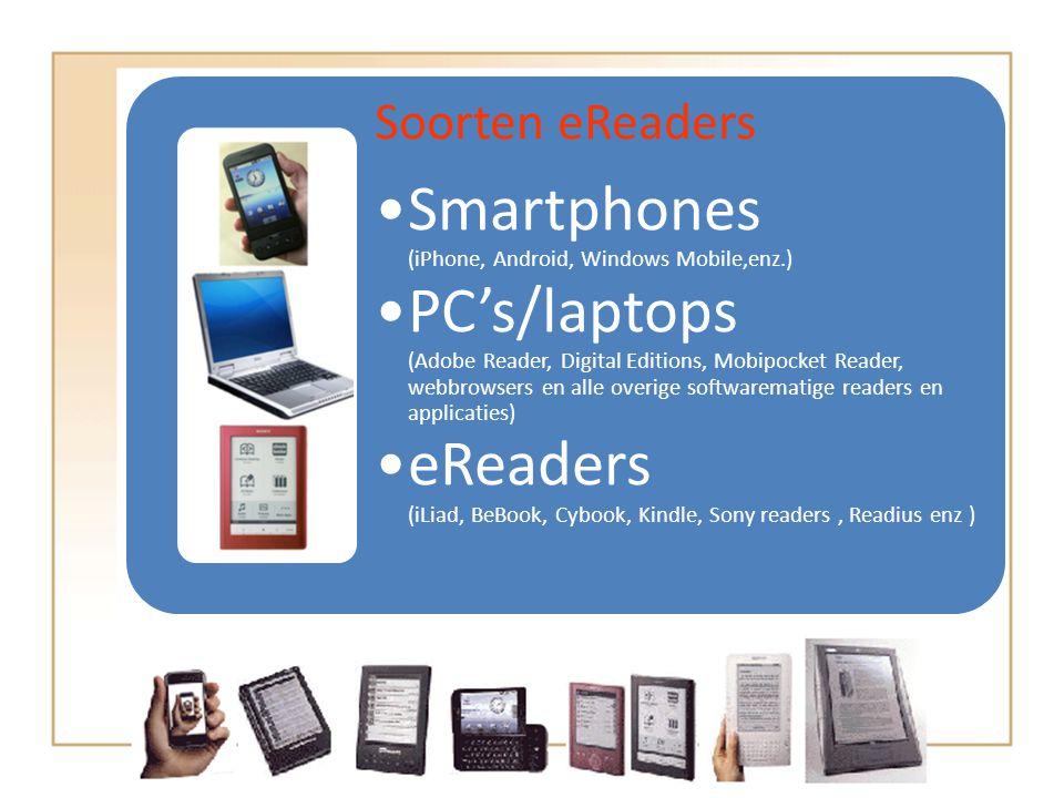Soorten readers Soorten eReaders •Smartphones (iPhone, Android, Windows Mobile,enz.) •PC's/laptops (Adobe Reader, Digital Editions, Mobipocket Reader,