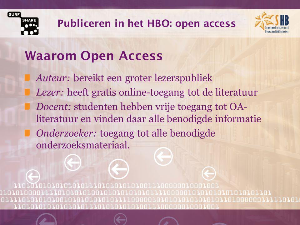 Publiceren in het HBO: open access Waarom Open Access Auteur: bereikt een groter lezerspubliek Lezer: heeft gratis online-toegang tot de literatuur Docent: studenten hebben vrije toegang tot OA- literatuur en vinden daar alle benodigde informatie Onderzoeker: toegang tot alle benodigde onderzoeksmateriaal.