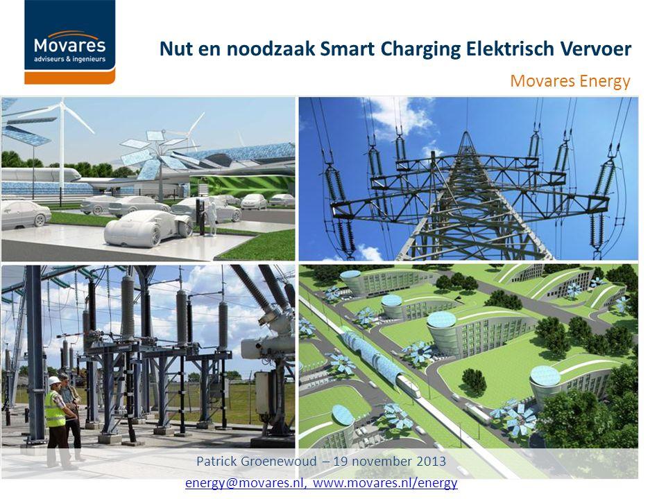 Nut en noodzaak Smart Charging Elektrisch Vervoer Movares Energy Patrick Groenewoud – 19 november 2013 energy@movares.nl, www.movares.nl/energy