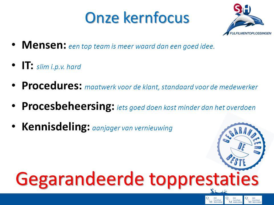 Onze kernfocus • Mensen: een top team is meer waard dan een goed idee. • IT: slim i.p.v. hard • Procedures: maatwerk voor de klant, standaard voor de