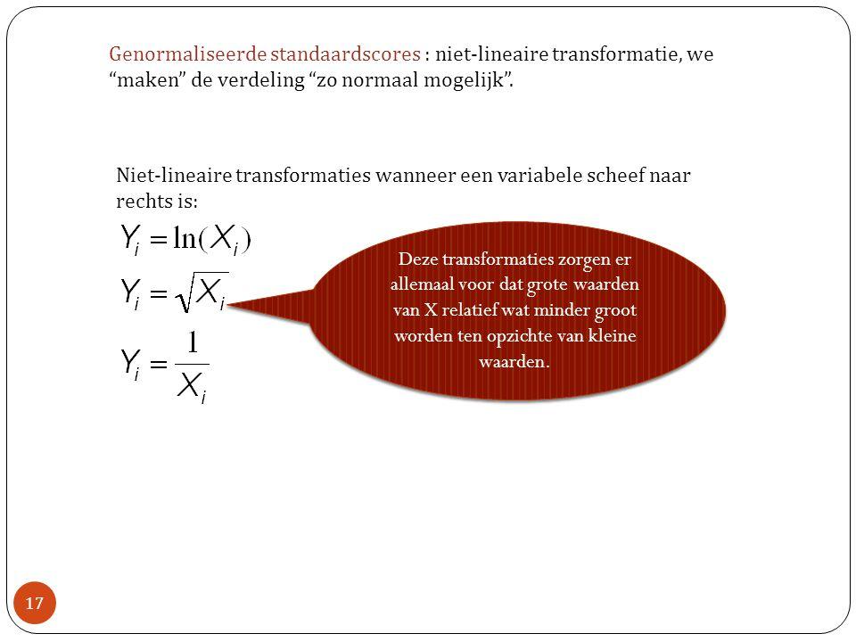 17 Genormaliseerde standaardscores : niet-lineaire transformatie, we maken de verdeling zo normaal mogelijk .