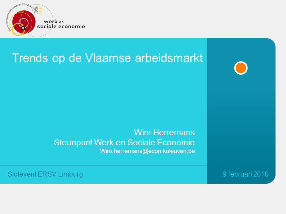 Trends op de Vlaamse arbeidsmarkt 9 februari 2010Slotevent ERSV Limburg Wim Herremans Steunpunt Werk en Sociale Economie Wim.herremans@econ.kuleuven.be