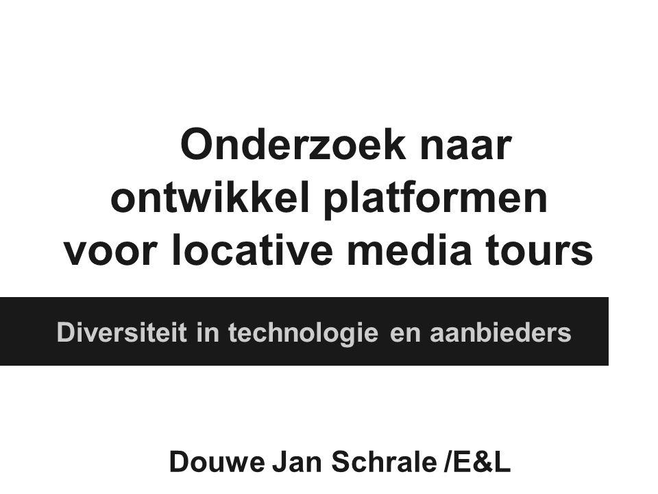 Onderzoek naar ontwikkel platformen voor locative media tours Diversiteit in technologie en aanbieders Douwe Jan Schrale /E&L