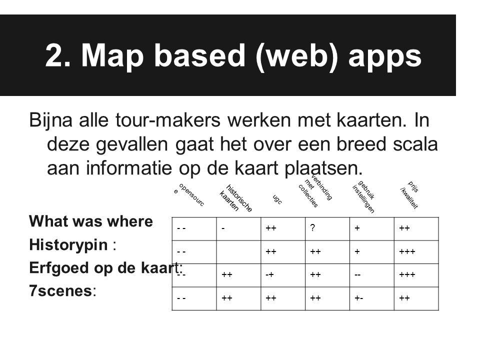 2. Map based (web) apps Bijna alle tour-makers werken met kaarten. In deze gevallen gaat het over een breed scala aan informatie op de kaart plaatsen.