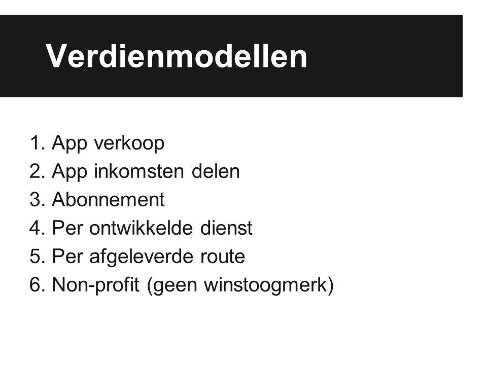 Verdienmodellen 1. App verkoop 2. App inkomsten delen 3. Abonnement 4. Per ontwikkelde dienst 5. Per afgeleverde route 6. Non-profit (geen winstoogmer