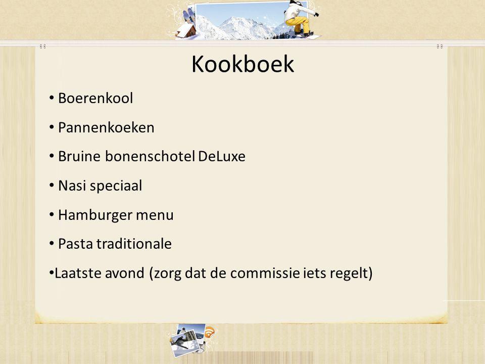 Kookboek • Boerenkool • Pannenkoeken • Bruine bonenschotel DeLuxe • Nasi speciaal • Hamburger menu • Pasta traditionale • Laatste avond (zorg dat de commissie iets regelt)