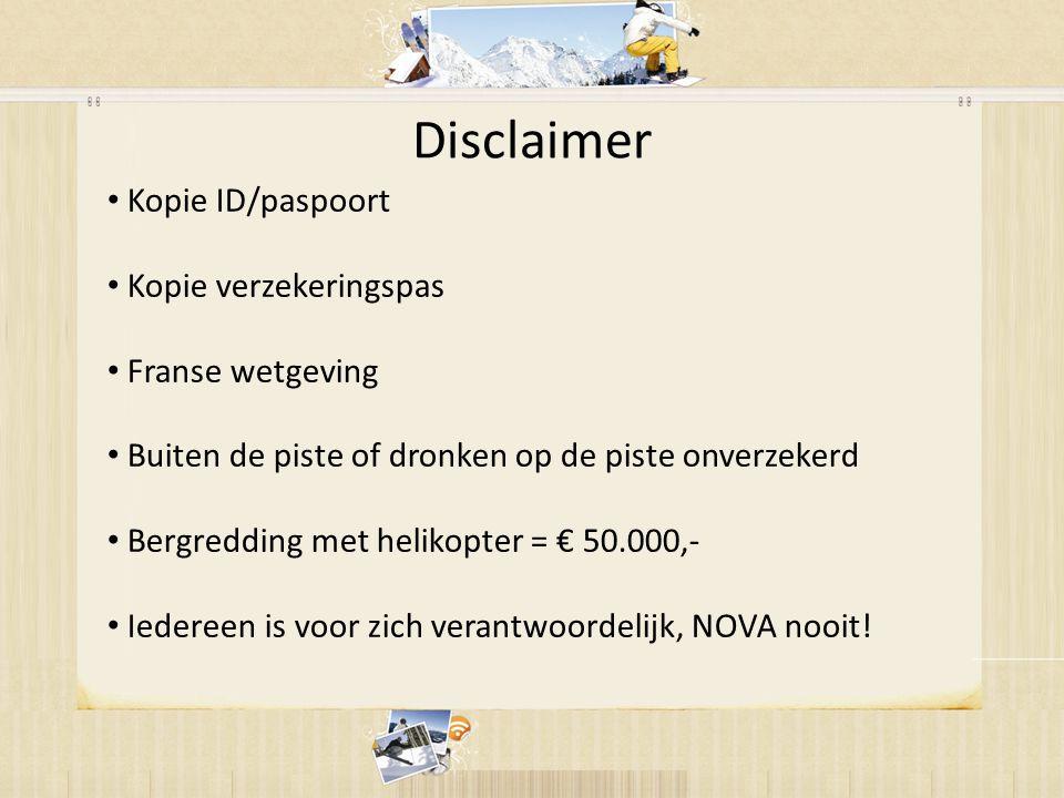 Disclaimer • Kopie ID/paspoort • Kopie verzekeringspas • Franse wetgeving • Buiten de piste of dronken op de piste onverzekerd • Bergredding met helikopter = € 50.000,- • Iedereen is voor zich verantwoordelijk, NOVA nooit!
