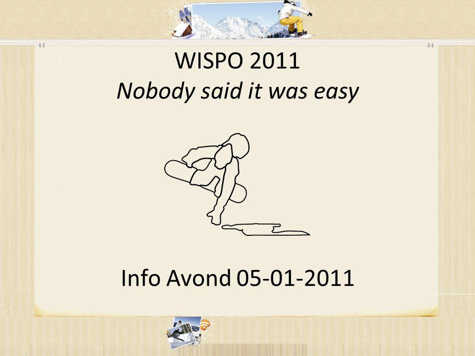 WISPO 2011 Nobody said it was easy Info Avond 05-01-2011