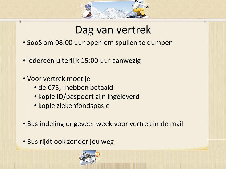 Dag van vertrek • SooS om 08:00 uur open om spullen te dumpen • Iedereen uiterlijk 15:00 uur aanwezig • Voor vertrek moet je • de €75,- hebben betaald