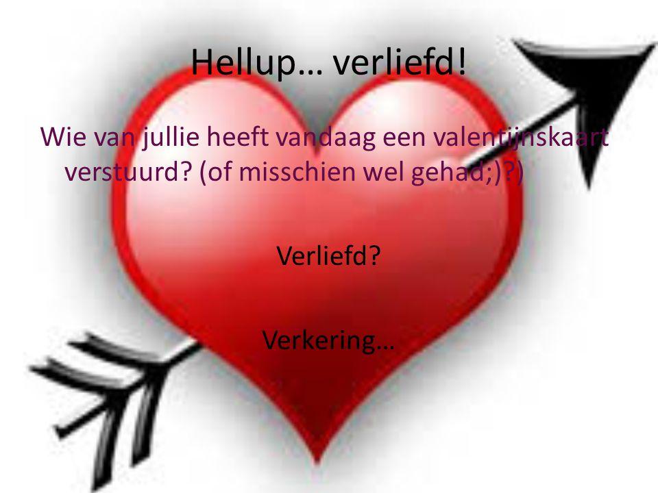 Hellup… verliefd.Wie van jullie heeft vandaag een valentijnskaart verstuurd.
