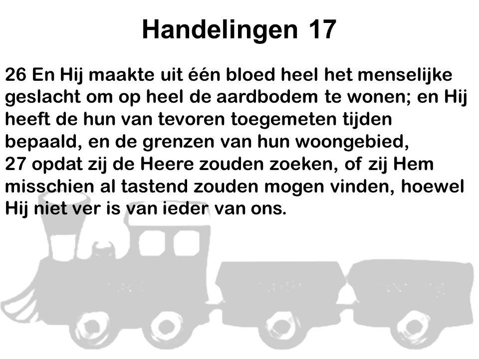 Handelingen 17 26 En Hij maakte uit één bloed heel het menselijke geslacht om op heel de aardbodem te wonen; en Hij heeft de hun van tevoren toegemete