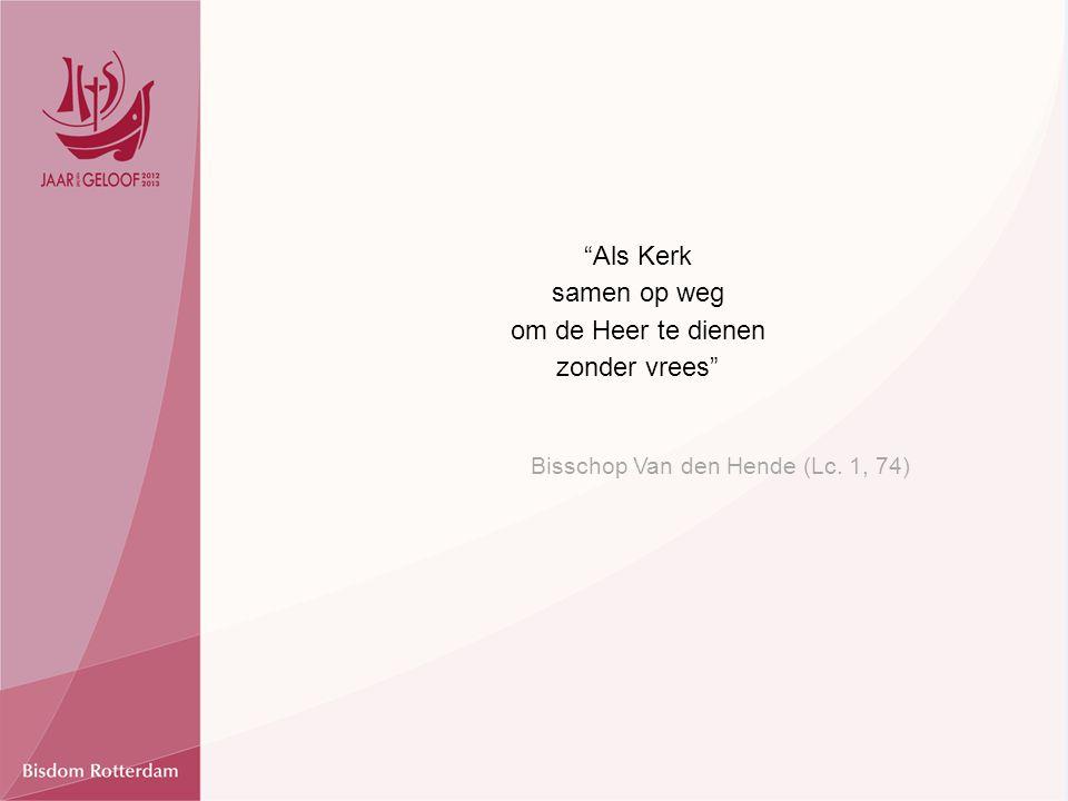 Als Kerk samen op weg om de Heer te dienen zonder vrees Bisschop Van den Hende (Lc. 1, 74)