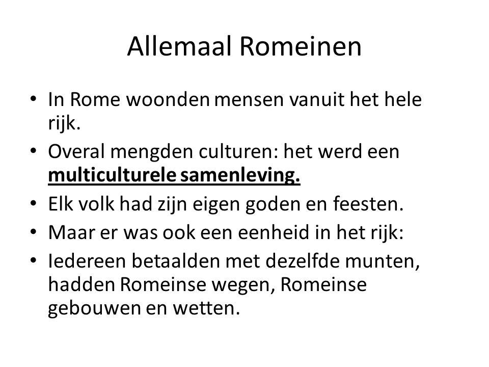 Allemaal Romeinen • In Rome woonden mensen vanuit het hele rijk. • Overal mengden culturen: het werd een multiculturele samenleving. • Elk volk had zi
