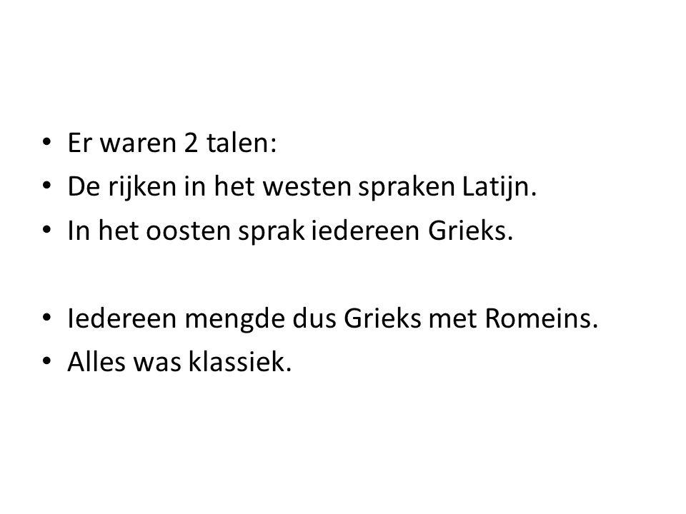 • Er waren 2 talen: • De rijken in het westen spraken Latijn. • In het oosten sprak iedereen Grieks. • Iedereen mengde dus Grieks met Romeins. • Alles