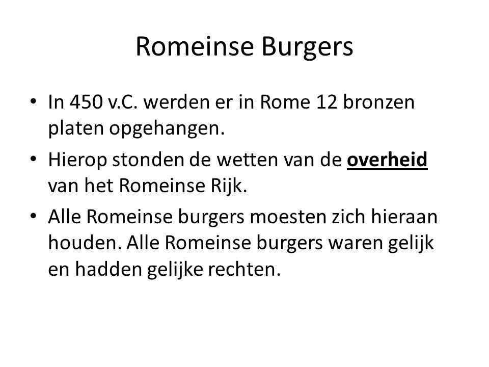 Romeinse Burgers • In 450 v.C. werden er in Rome 12 bronzen platen opgehangen. • Hierop stonden de wetten van de overheid van het Romeinse Rijk. • All