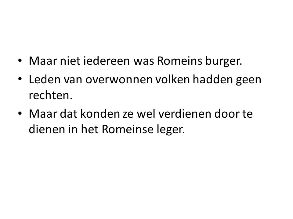 • Maar niet iedereen was Romeins burger.• Leden van overwonnen volken hadden geen rechten.