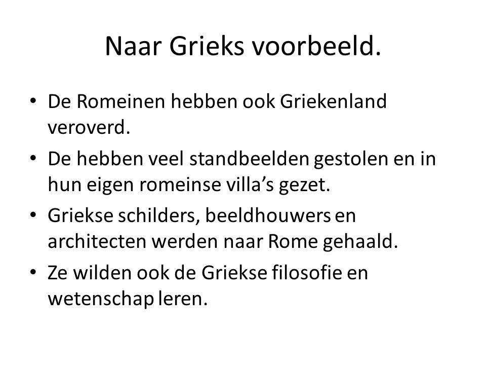 Naar Grieks voorbeeld. • De Romeinen hebben ook Griekenland veroverd. • De hebben veel standbeelden gestolen en in hun eigen romeinse villa's gezet. •