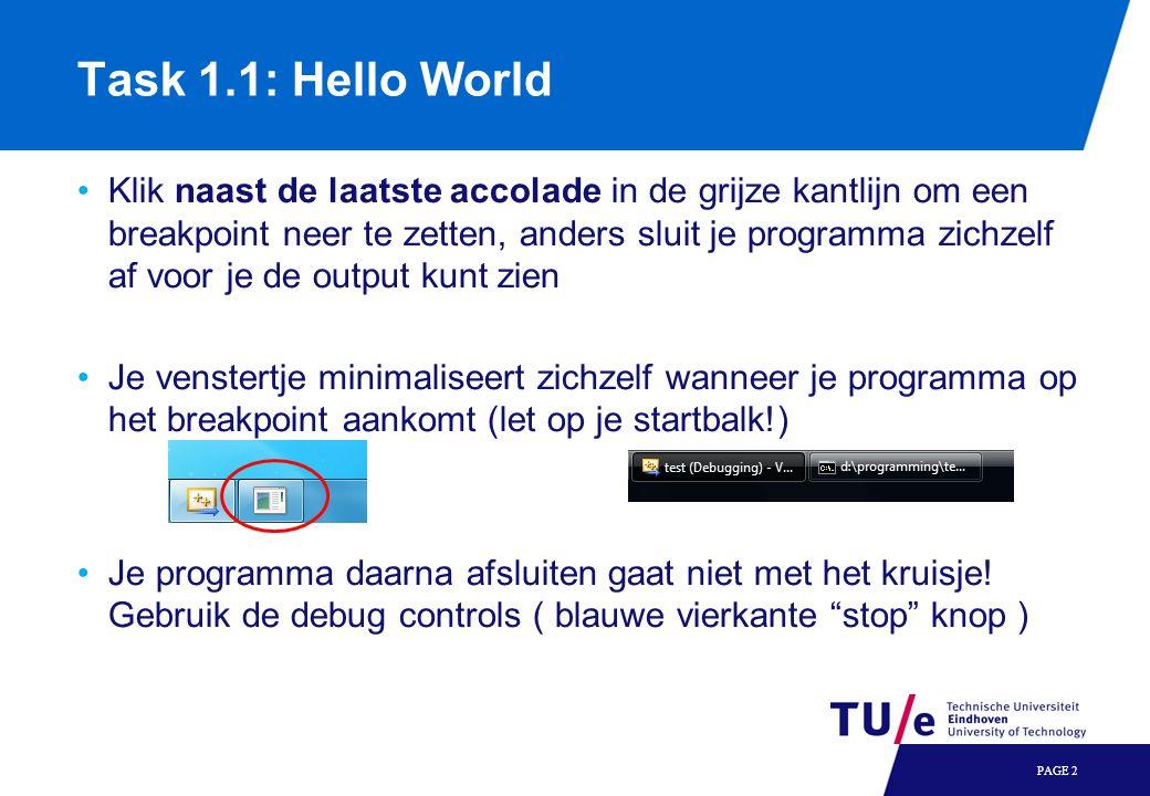 Task 1.1: Hello World •Klik naast de laatste accolade in de grijze kantlijn om een breakpoint neer te zetten, anders sluit je programma zichzelf af vo
