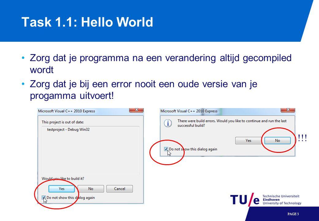 Task 1.1: Hello World •Zorg dat je programma na een verandering altijd gecompiled wordt •Zorg dat je bij een error nooit een oude versie van je progamma uitvoert.