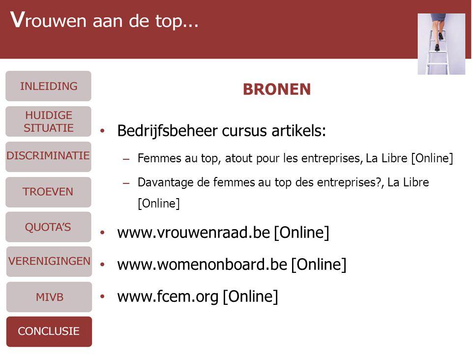 BRONEN • Bedrijfsbeheer cursus artikels: – Femmes au top, atout pour les entreprises, La Libre [Online] – Davantage de femmes au top des entreprises , La Libre [Online] • www.vrouwenraad.be [Online] • www.womenonboard.be [Online] • www.fcem.org [Online]