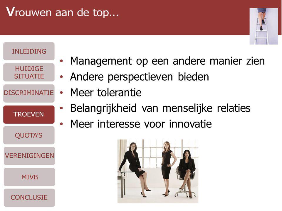 • Management op een andere manier zien • Andere perspectieven bieden • Meer tolerantie • Belangrijkheid van menselijke relaties • Meer interesse voor innovatie