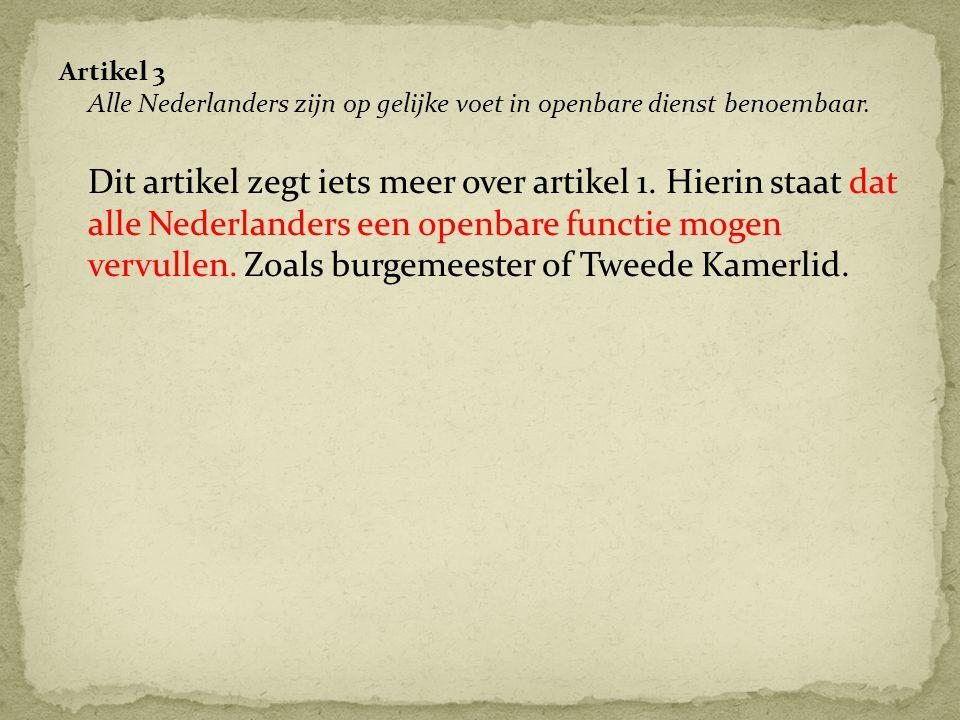 Artikel 3 Alle Nederlanders zijn op gelijke voet in openbare dienst benoembaar. Dit artikel zegt iets meer over artikel 1. Hierin staat dat alle Neder