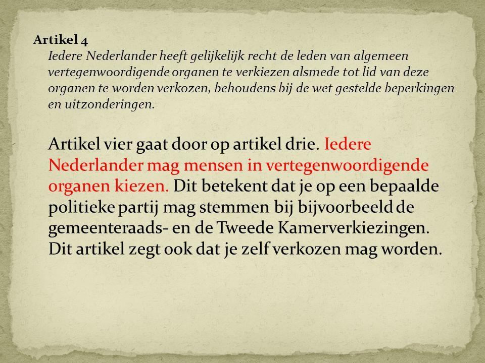 Artikel 4 Iedere Nederlander heeft gelijkelijk recht de leden van algemeen vertegenwoordigende organen te verkiezen alsmede tot lid van deze organen t