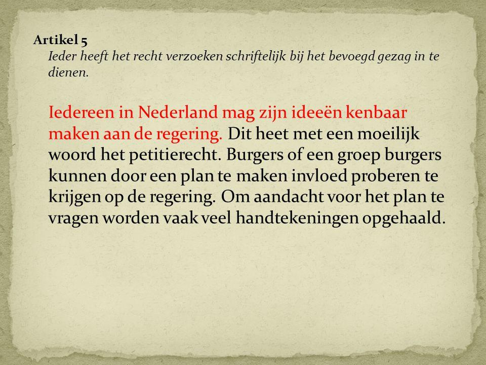 Artikel 5 Ieder heeft het recht verzoeken schriftelijk bij het bevoegd gezag in te dienen. Iedereen in Nederland mag zijn ideeën kenbaar maken aan de