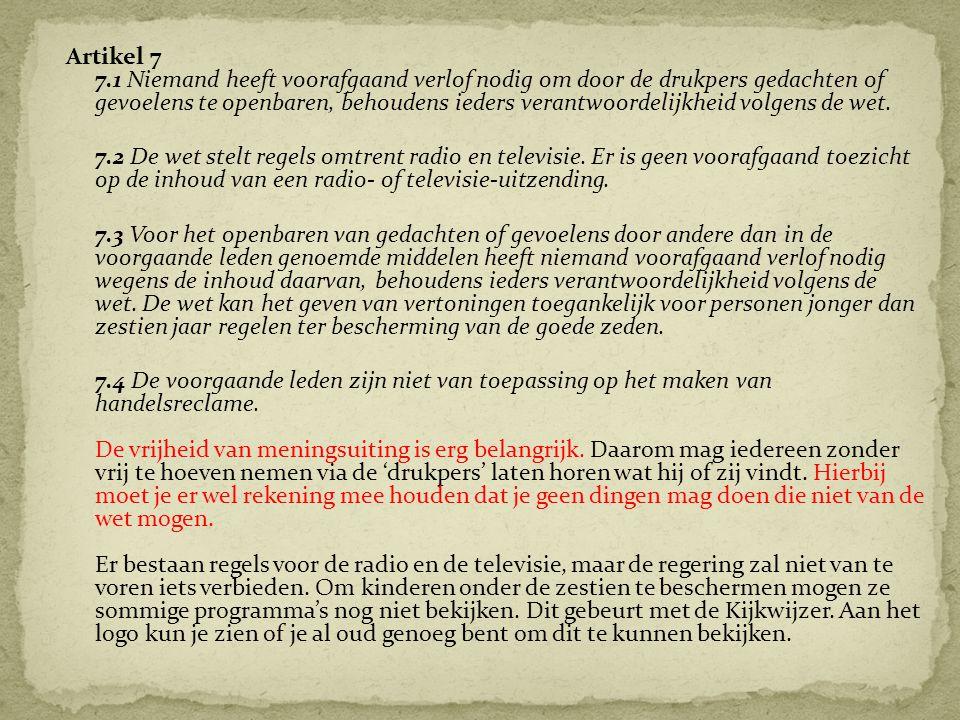 Artikel 7 7.1 Niemand heeft voorafgaand verlof nodig om door de drukpers gedachten of gevoelens te openbaren, behoudens ieders verantwoordelijkheid vo
