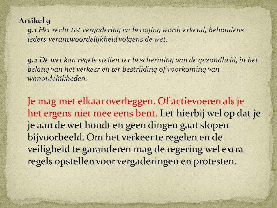 Artikel 9 9.1 Het recht tot vergadering en betoging wordt erkend, behoudens ieders verantwoordelijkheid volgens de wet. 9.2 De wet kan regels stellen