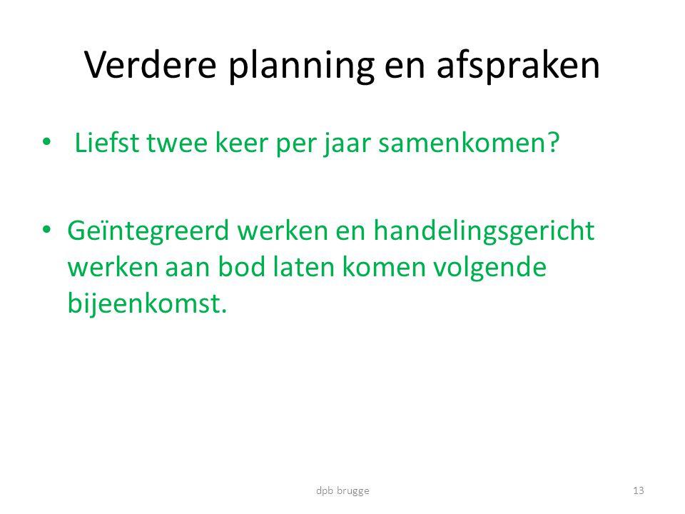 Verdere planning en afspraken • Liefst twee keer per jaar samenkomen.