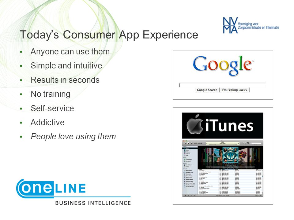 • Anyone can use them • Simple and intuitive • Results in seconds • No training • Self-service • Addictive • People love using them Today's Consumer A