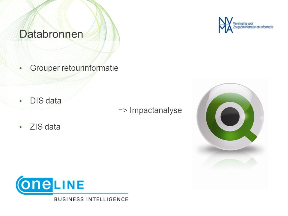 Databronnen • Grouper retourinformatie • DIS data => Impactanalyse • ZIS data