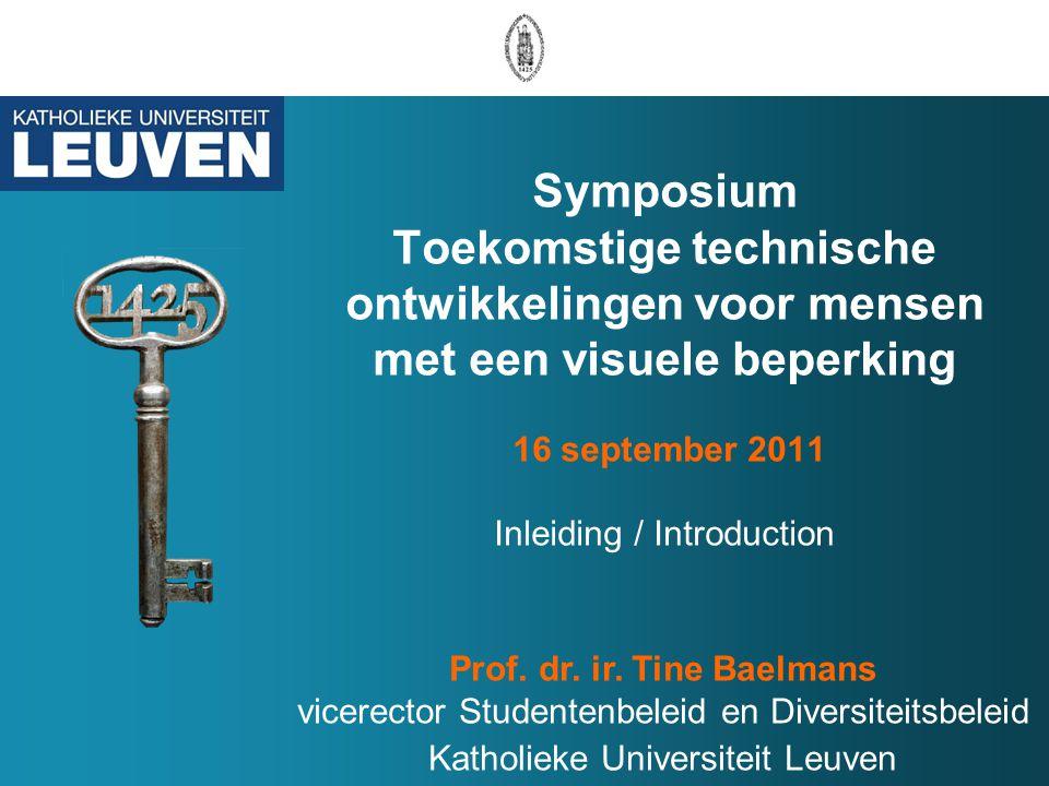 Symposium Toekomstige technische ontwikkelingen voor mensen met een visuele beperking 16 september 2011 Inleiding / Introduction Prof. dr. ir. Tine Ba