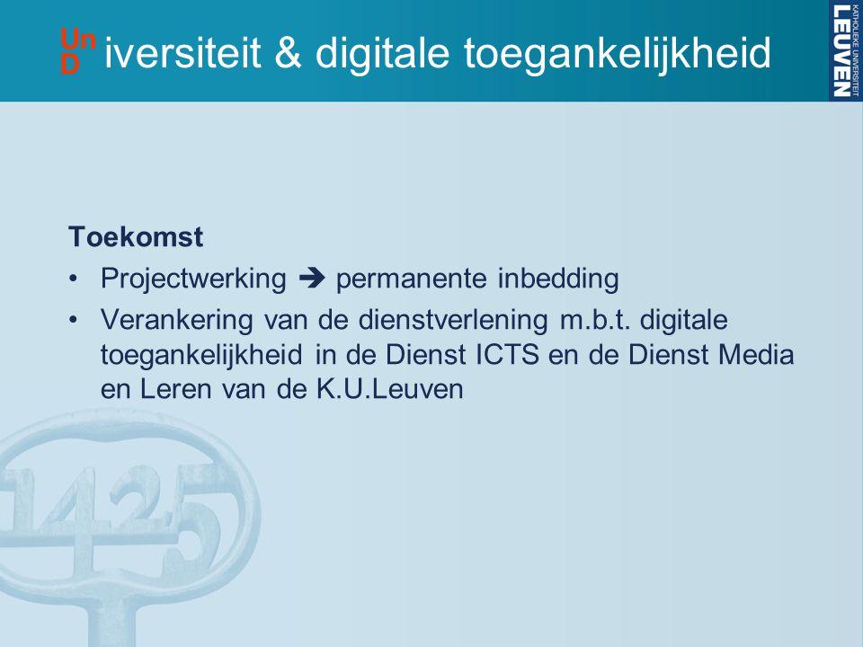 Toekomst •Projectwerking  permanente inbedding •Verankering van de dienstverlening m.b.t. digitale toegankelijkheid in de Dienst ICTS en de Dienst Me