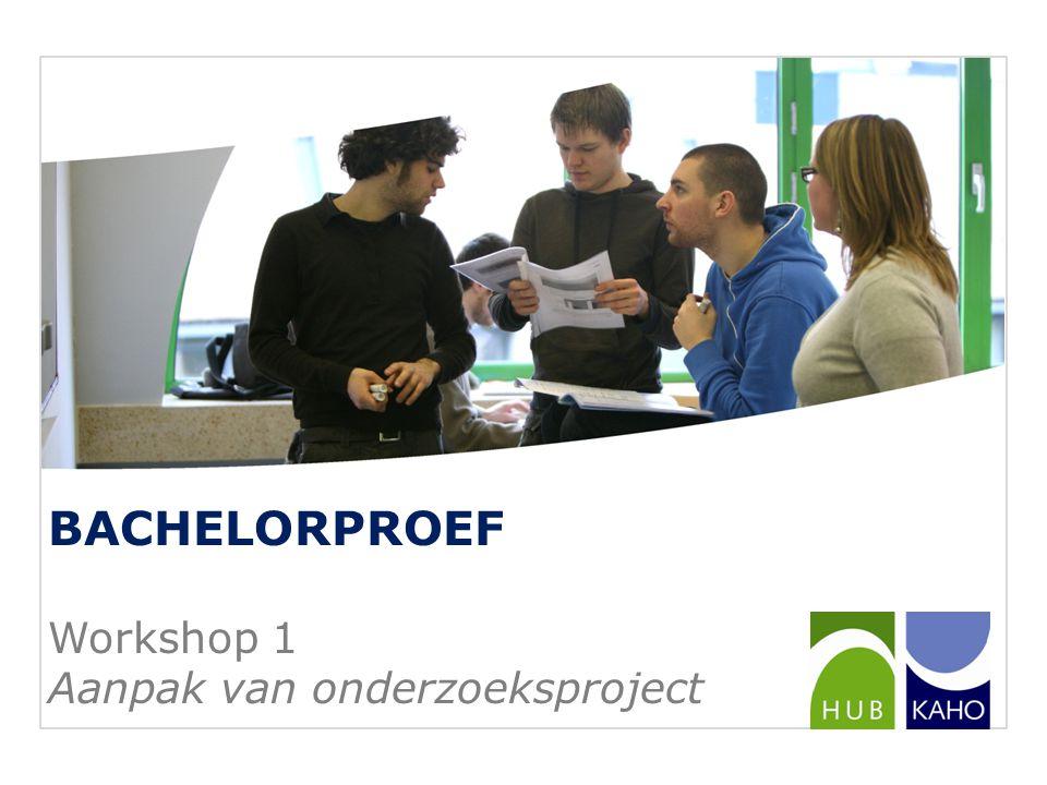 BACHELORPROEF Workshop 1 Aanpak van onderzoeksproject