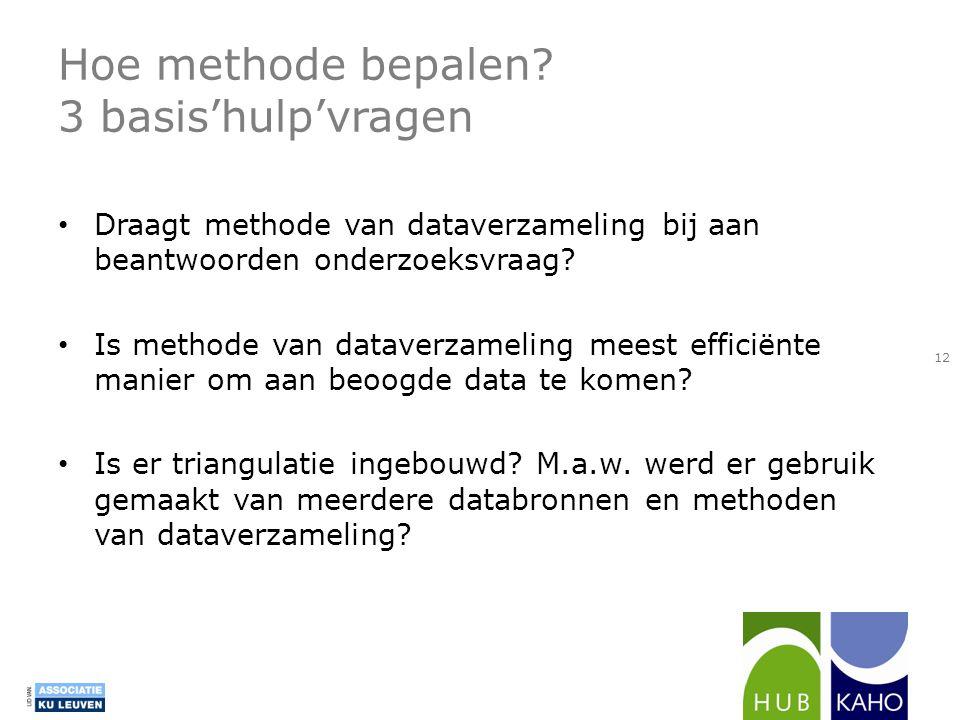 Hoe methode bepalen? 3 basis'hulp'vragen • Draagt methode van dataverzameling bij aan beantwoorden onderzoeksvraag? • Is methode van dataverzameling m