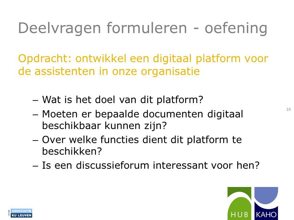 Deelvragen formuleren - oefening Opdracht: ontwikkel een digitaal platform voor de assistenten in onze organisatie – Wat is het doel van dit platform.