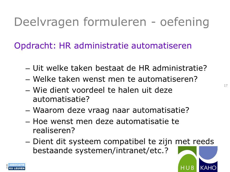 Deelvragen formuleren - oefening Opdracht: HR administratie automatiseren – Uit welke taken bestaat de HR administratie? – Welke taken wenst men te au